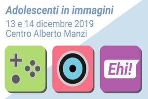 """Convegno """"Adolescenti in immagini"""" 13 e 14 dicembre 2019"""