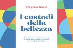 'I custodi della bellezza', il nuovo libro di Gregorio Arena